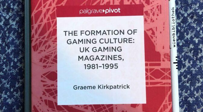 Zzap! Zur Normalisierung von Videospielen im Vereinigten Königreich in den 1980ern: Graeme Kirkpatricks Formation of gaming culture